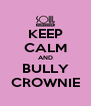 KEEP CALM AND BULLY CROWNIE - Personalised Poster A4 size