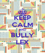 KEEP CALM AND BULLY LEX - Personalised Poster A4 size