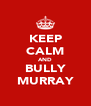 KEEP CALM AND BULLY MURRAY - Personalised Poster A4 size