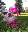 KEEP CALM and BULLY ON - Personalised Poster A4 size