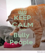 KEEP CALM AND Bully  People  - Personalised Poster A4 size