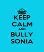 KEEP CALM AND BULLY SONIA - Personalised Poster A4 size