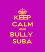 KEEP CALM AND BULLY  SUBA - Personalised Poster A4 size