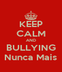 KEEP CALM AND BULLYING Nunca Mais - Personalised Poster A4 size