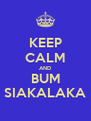 KEEP CALM AND BUM SIAKALAKA - Personalised Poster A4 size