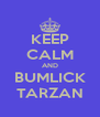 KEEP CALM AND BUMLICK TARZAN - Personalised Poster A4 size