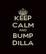 KEEP CALM AND BUMP DILLA - Personalised Poster A4 size
