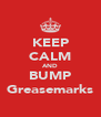 KEEP CALM AND BUMP Greasemarks - Personalised Poster A4 size