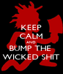 KEEP CALM AND BUMP THE  WICKED SHIT - Personalised Poster A4 size