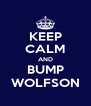KEEP CALM AND BUMP WOLFSON - Personalised Poster A4 size