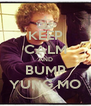 KEEP CALM AND BUMP YUNG MO - Personalised Poster A4 size