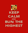 KEEP CALM AND BUN THE HIGHEST - Personalised Poster A4 size