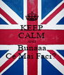 KEEP CALM AND Bunaaa Ce Mai Faci?  - Personalised Poster A4 size