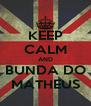 KEEP CALM AND  BUNDA DO  MATHEUS - Personalised Poster A4 size