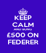 KEEP CALM AND BUNG £500 ON FEDERER - Personalised Poster A4 size