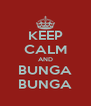 KEEP CALM AND BUNGA BUNGA - Personalised Poster A4 size