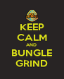 KEEP CALM AND  BUNGLE GRIND - Personalised Poster A4 size