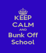 KEEP CALM AND Bunk Off School - Personalised Poster A4 size