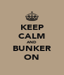 KEEP CALM AND BUNKER ON - Personalised Poster A4 size