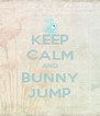 KEEP CALM AND BUNNY JUMP - Personalised Poster A4 size