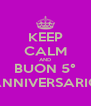 KEEP CALM AND BUON 5° ANNIVERSARIO - Personalised Poster A4 size