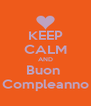 KEEP CALM AND Buon  Compleanno - Personalised Poster A4 size