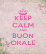KEEP CALM AND BUON ORALE - Personalised Poster A4 size