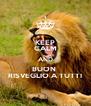 KEEP CALM AND BUON  RISVEGLIO A TUTTI - Personalised Poster A4 size