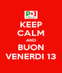 KEEP CALM AND BUON VENERDI 13 - Personalised Poster A4 size