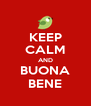KEEP CALM AND BUONA BENE - Personalised Poster A4 size