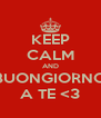 KEEP CALM AND BUONGIORNO A TE <3 - Personalised Poster A4 size