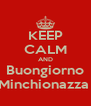 KEEP CALM AND Buongiorno Minchionazza  - Personalised Poster A4 size