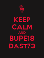 KEEP CALM AND BUPE18 DAST73 - Personalised Poster A4 size