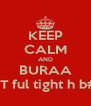 KEEP CALM AND BURAA Aaj JATT ful tight h b##c##D - Personalised Poster A4 size