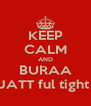 KEEP CALM AND BURAA Aaj JATT ful tight h bc - Personalised Poster A4 size