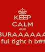 KEEP CALM AND BURAAAAAA Aaj JATT ful tight h b####c##D - Personalised Poster A4 size