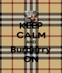 KEEP CALM AND Burberry ON - Personalised Poster A4 size
