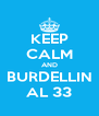KEEP CALM AND BURDELLIN AL 33 - Personalised Poster A4 size