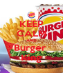 KEEP CALM AND Burger  King - Personalised Poster A4 size