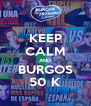 KEEP CALM AND BURGOS 50 K - Personalised Poster A4 size