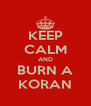 KEEP CALM AND BURN A KORAN - Personalised Poster A4 size