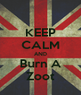 KEEP CALM AND Burn A Zoot - Personalised Poster A4 size
