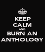 KEEP CALM AND BURN AN ANTHOLOGY - Personalised Poster A4 size