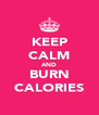 KEEP CALM AND BURN CALORIES - Personalised Poster A4 size