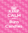 KEEP CALM AND Burn Candles - Personalised Poster A4 size