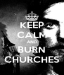 KEEP CALM AND BURN CHURCHES - Personalised Poster A4 size