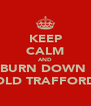 KEEP CALM AND BURN DOWN  OLD TRAFFORD - Personalised Poster A4 size