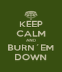 KEEP CALM AND BURN´EM DOWN - Personalised Poster A4 size