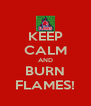 KEEP CALM AND BURN FLAMES! - Personalised Poster A4 size