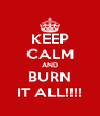KEEP CALM AND BURN IT ALL!!!! - Personalised Poster A4 size